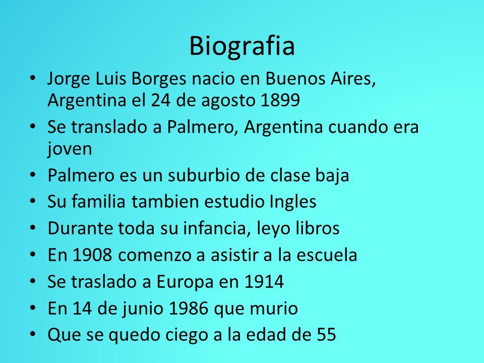 Biografia Jorge Luis Borges nacio en Buenos Aires, Argentina el 24 de agosto 1899. Se translado a Palmero, Argentina cuando era joven.