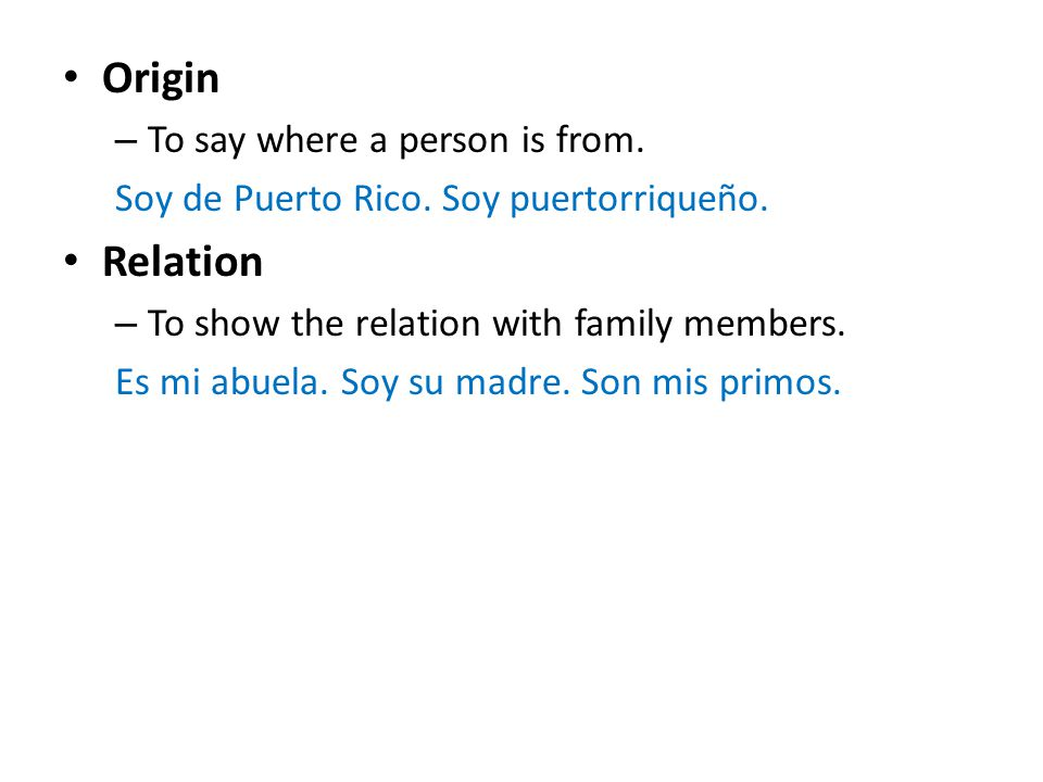 Origin Relation To say where a person is from.