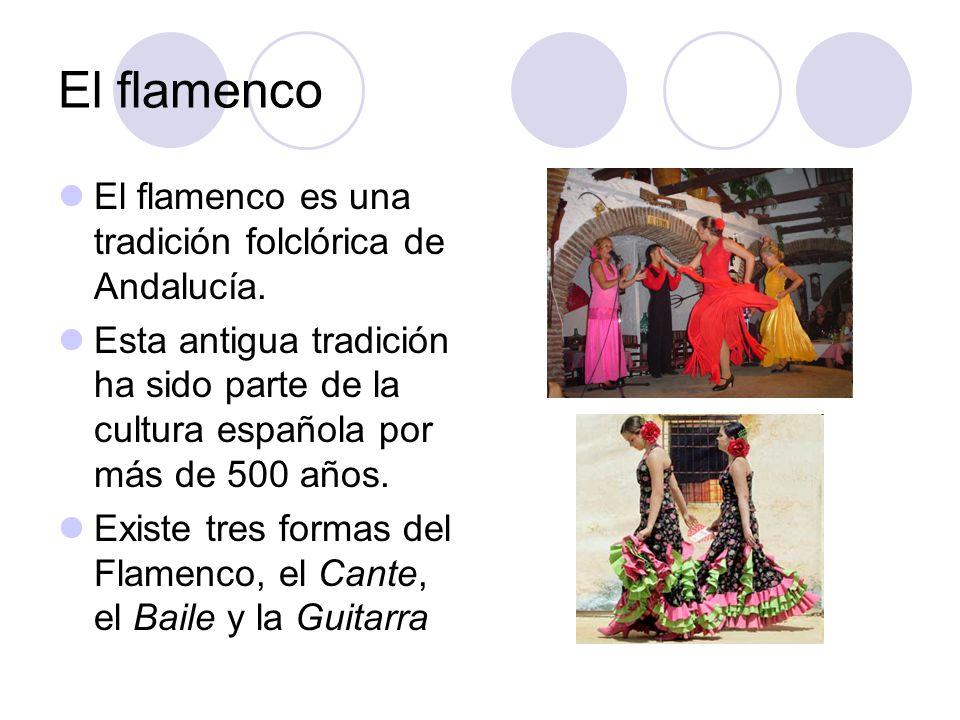El flamenco El flamenco es una tradición folclórica de Andalucía.