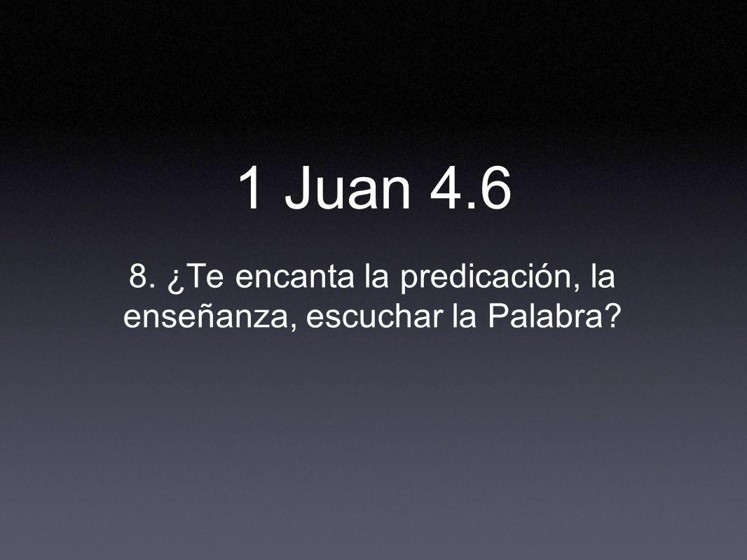 8. ¿Te encanta la predicación, la enseñanza, escuchar la Palabra