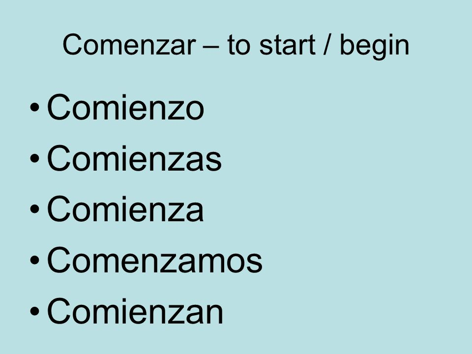 Comenzar – to start / begin