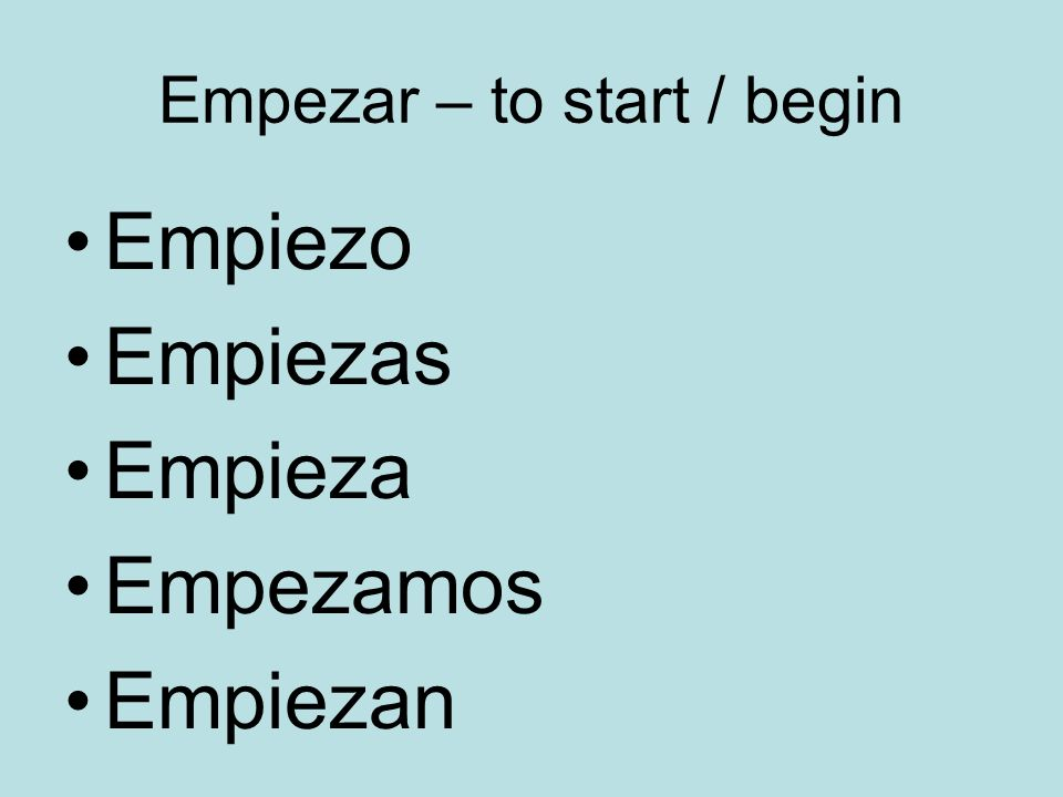 Empezar – to start / begin