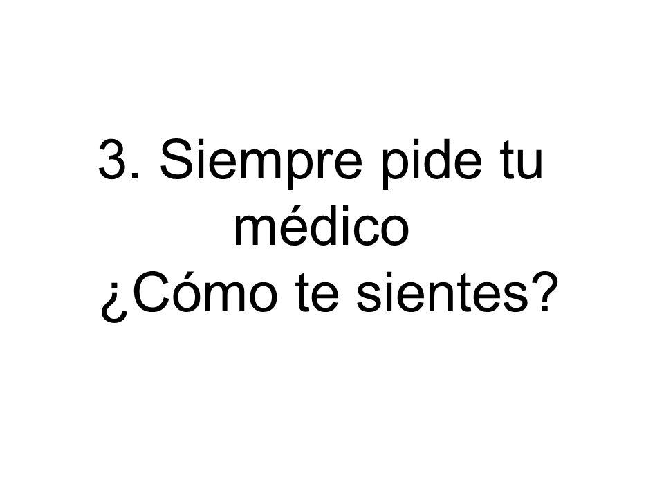 3. Siempre pide tu médico ¿Cómo te sientes
