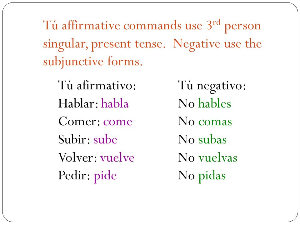 Tú affirmative commands use 3rd person
