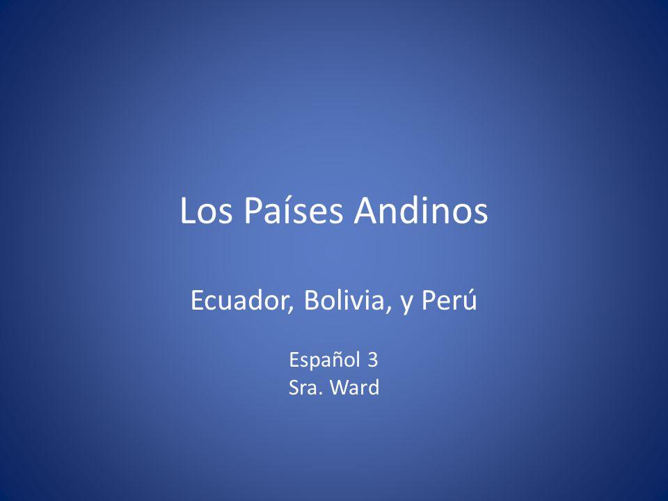 Ecuador, Bolivia, y Perú Español 3 Sra. Ward