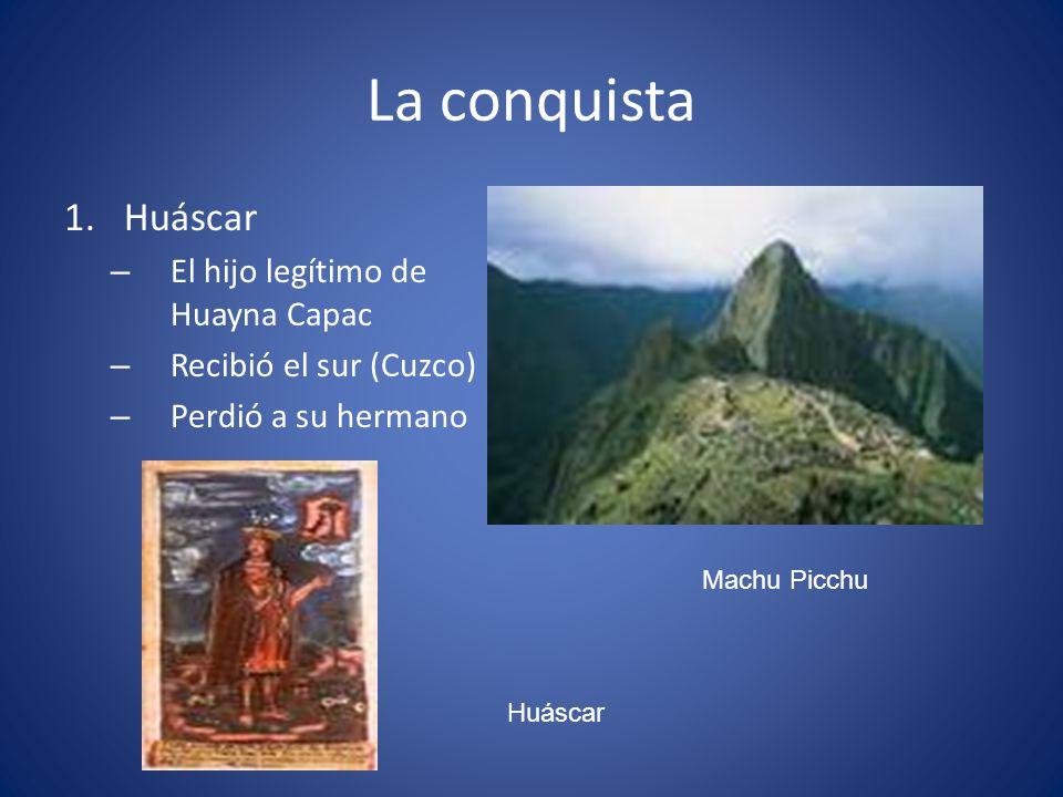 La conquista Huáscar El hijo legítimo de Huayna Capac