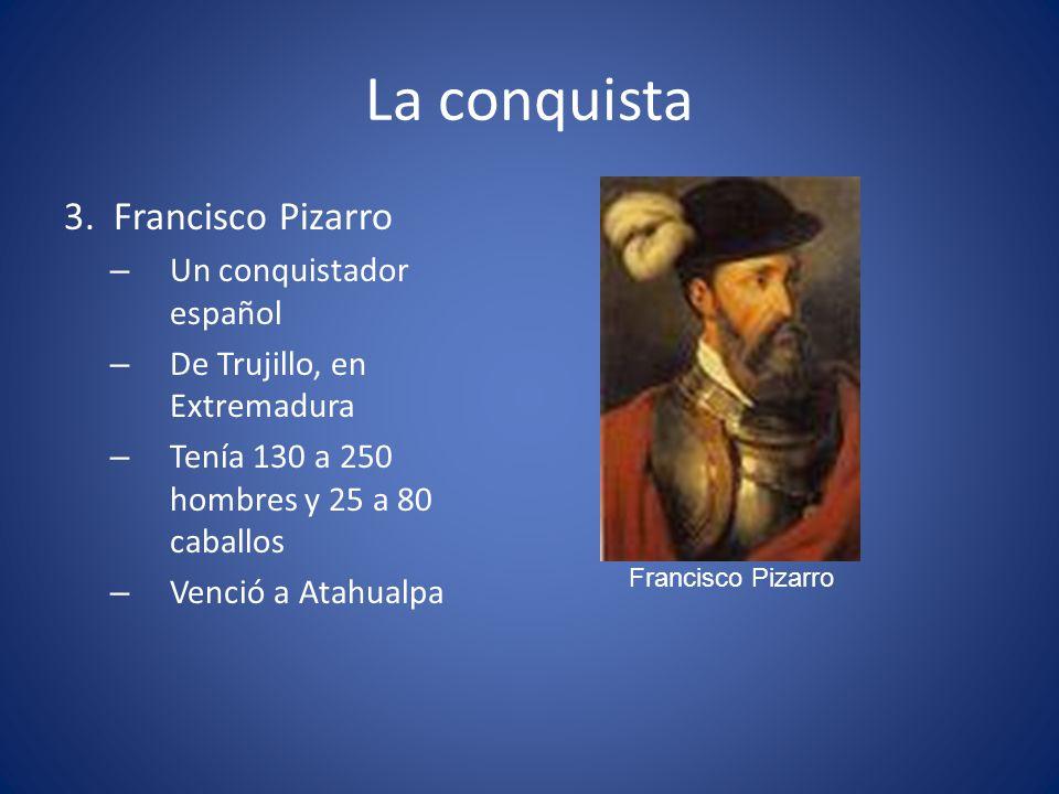 La conquista 3. Francisco Pizarro Un conquistador español