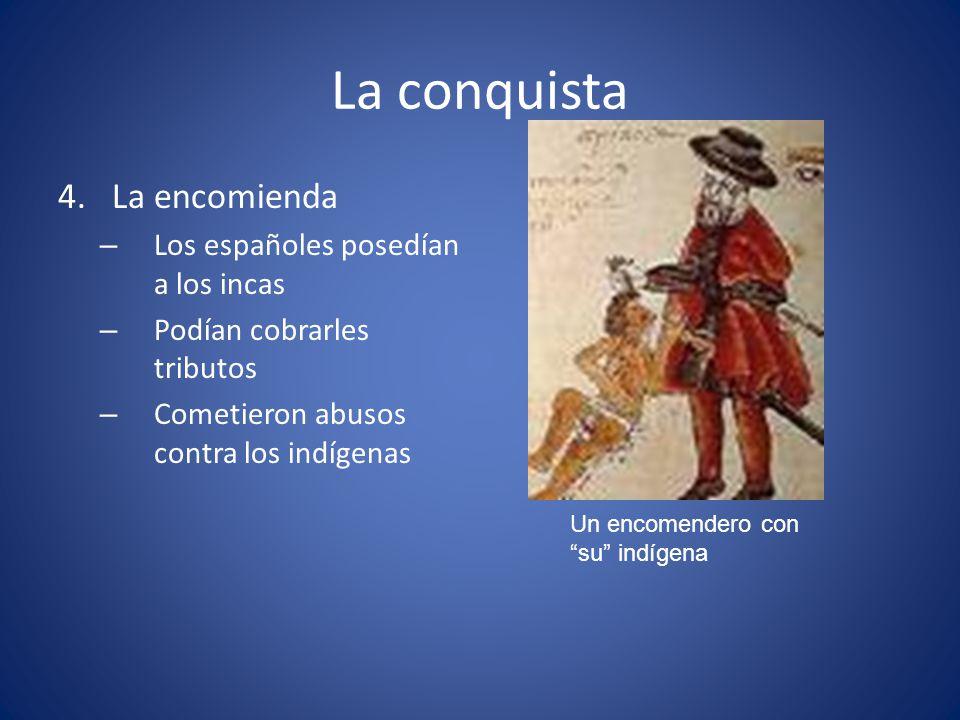 La conquista 4. La encomienda Los españoles posedían a los incas