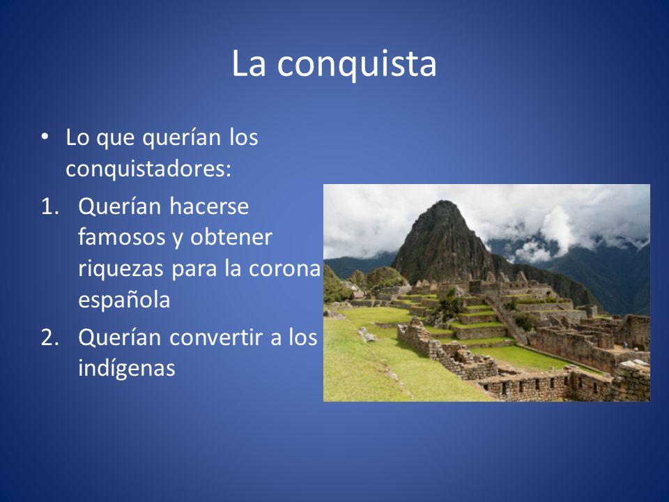 La conquista Lo que querían los conquistadores: