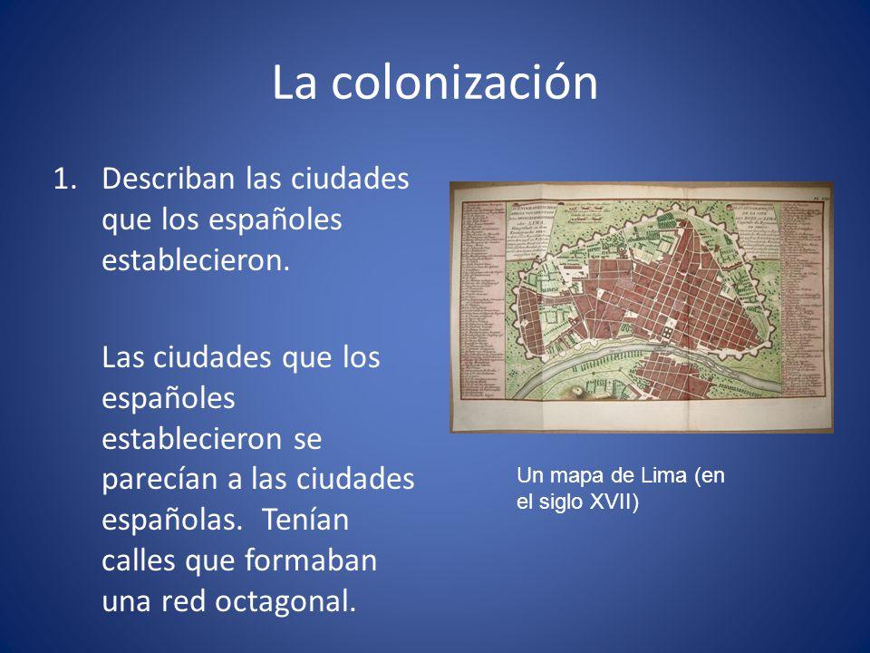 La colonización Describan las ciudades que los españoles establecieron.