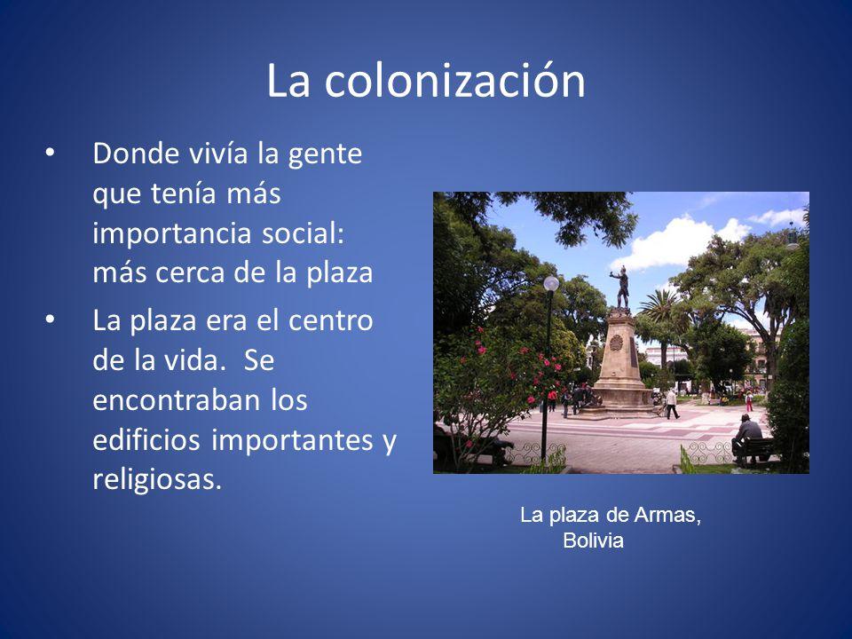 La colonización Donde vivía la gente que tenía más importancia social: más cerca de la plaza.