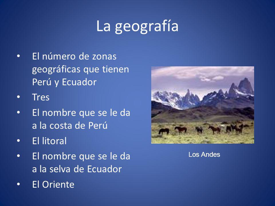 La geografía El número de zonas geográficas que tienen Perú y Ecuador