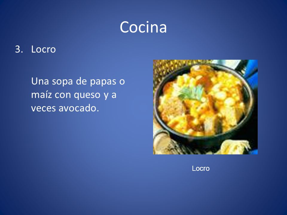 Cocina Locro Una sopa de papas o maíz con queso y a veces avocado.