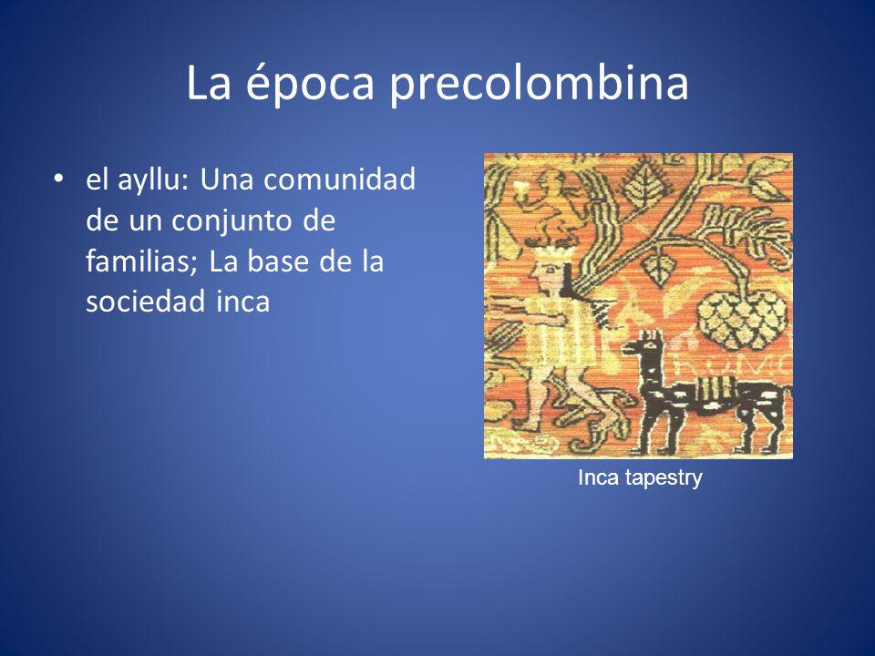La época precolombina el ayllu: Una comunidad de un conjunto de familias; La base de la sociedad inca.