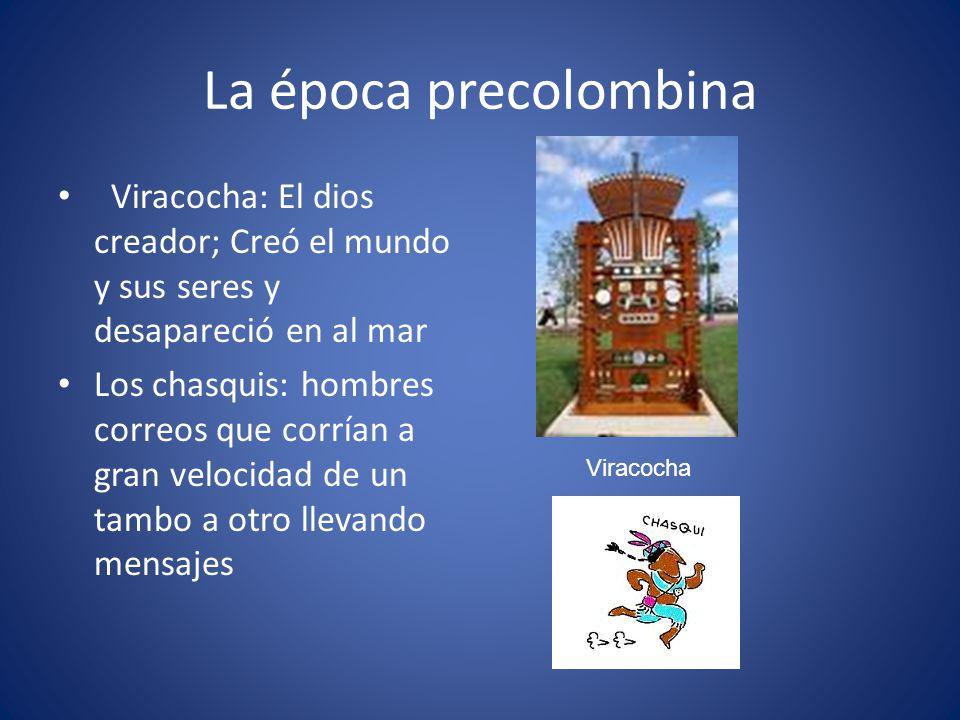 La época precolombina Viracocha: El dios creador; Creó el mundo y sus seres y desapareció en al mar.