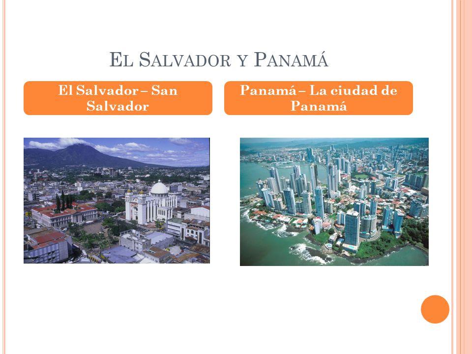 El Salvador – San Salvador Panamá – La ciudad de Panamá