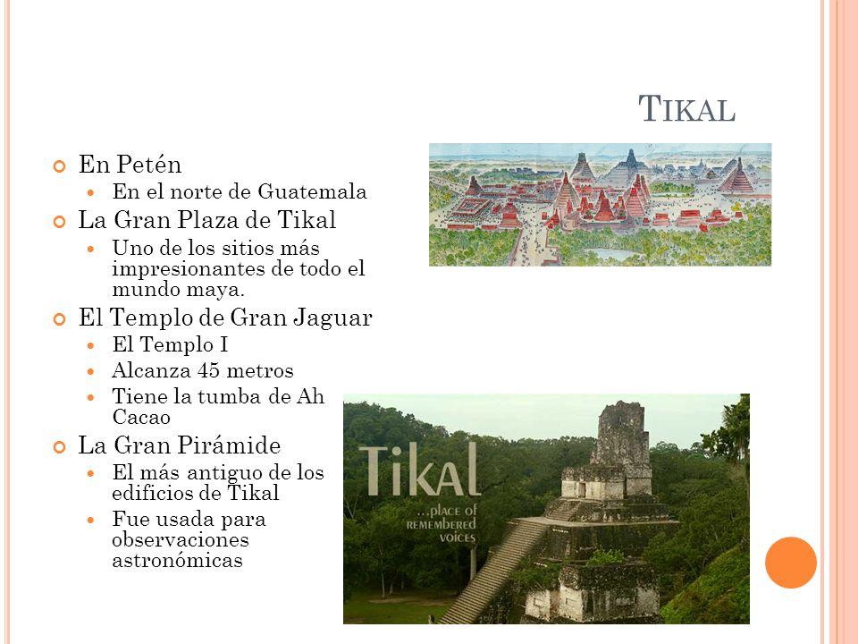 Tikal En Petén La Gran Plaza de Tikal El Templo de Gran Jaguar