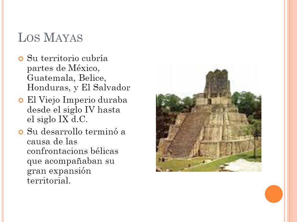 Los Mayas Su territorio cubría partes de México, Guatemala, Belice, Honduras, y El Salvador.