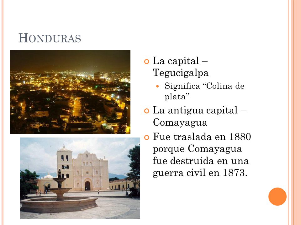 Honduras La capital – Tegucigalpa La antigua capital – Comayagua