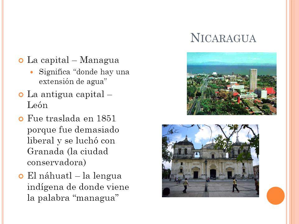 Nicaragua La capital – Managua La antigua capital – León