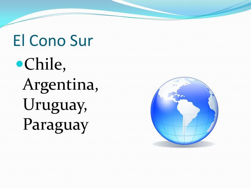 El Cono Sur Chile, Argentina, Uruguay, Paraguay