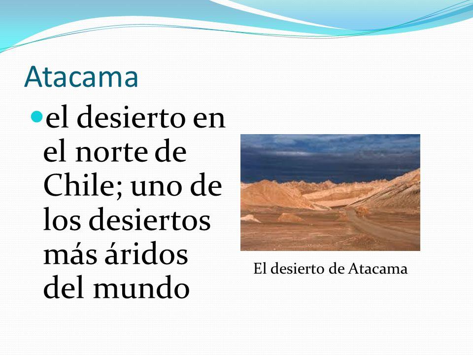 Atacama el desierto en el norte de Chile; uno de los desiertos más áridos del mundo.