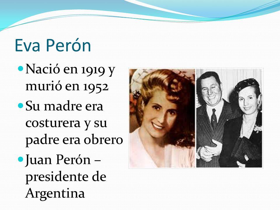 Eva Perón Nació en 1919 y murió en 1952