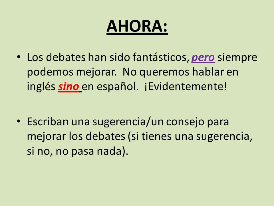 AHORA: Los debates han sido fantásticos, pero siempre podemos mejorar. No queremos hablar en inglés sino en español. ¡Evidentemente!