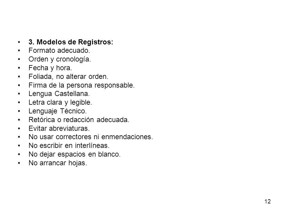 3. Modelos de Registros:Formato adecuado. Orden y cronología. Fecha y hora. Foliada, no alterar orden.