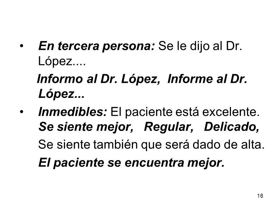 En tercera persona: Se le dijo al Dr. López....