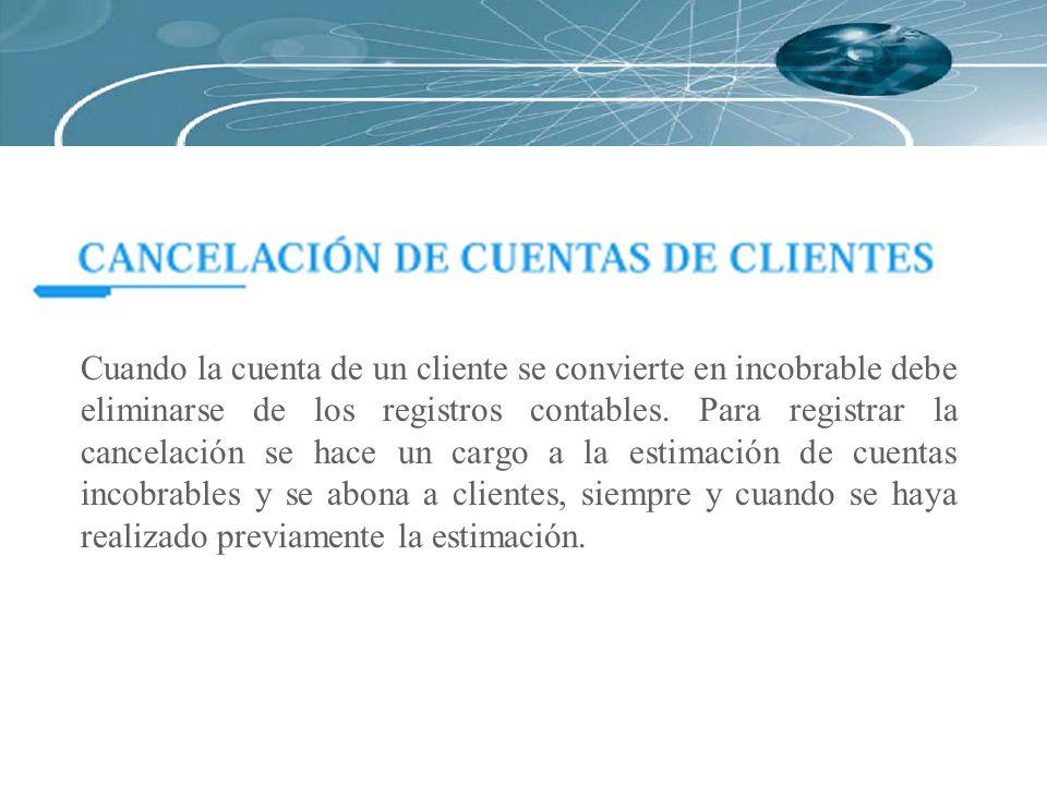 Cuando la cuenta de un cliente se convierte en incobrable debe eliminarse de los registros contables.