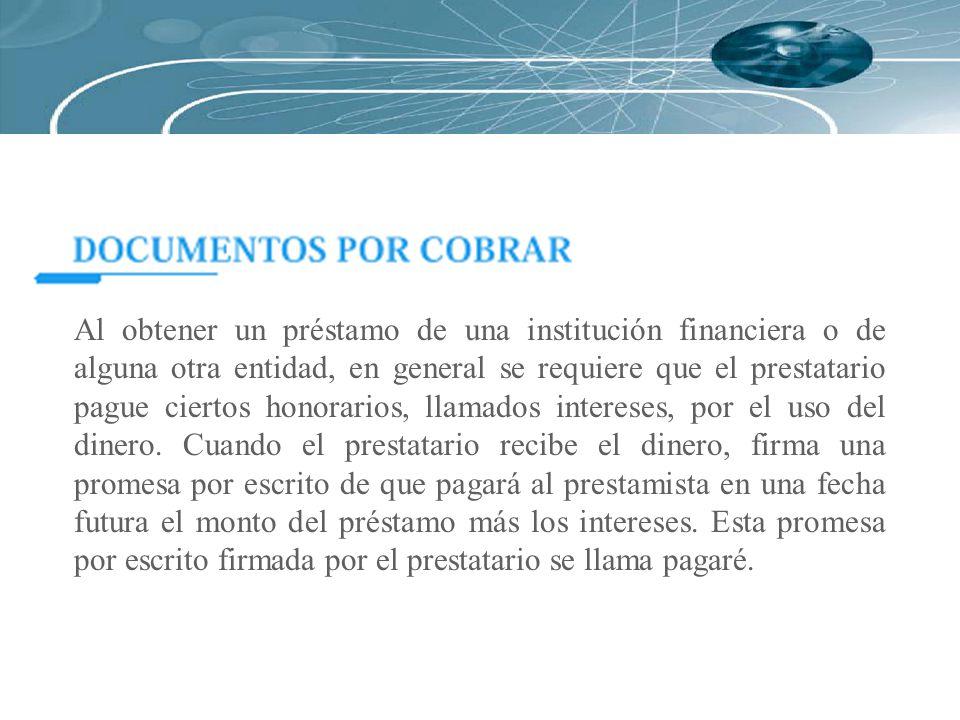 Al obtener un préstamo de una institución financiera o de alguna otra entidad, en general se requiere que el prestatario pague ciertos honorarios, llamados intereses, por el uso del dinero.