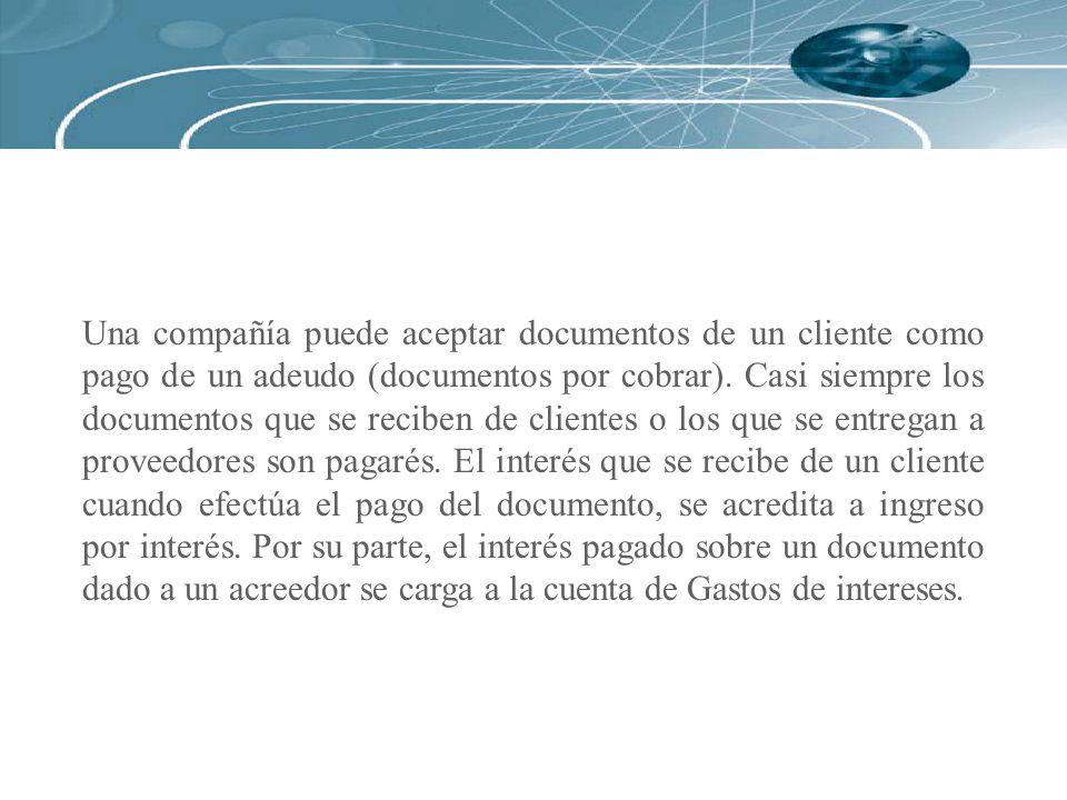 Una compañía puede aceptar documentos de un cliente como pago de un adeudo (documentos por cobrar).