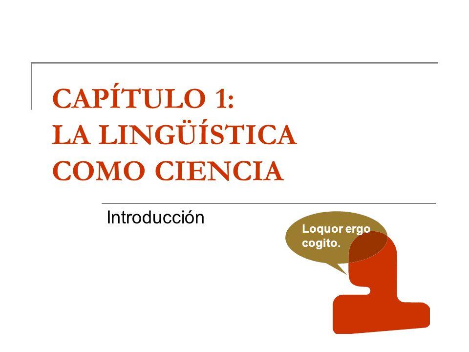 CAPÍTULO 1: LA LINGÜÍSTICA COMO CIENCIA