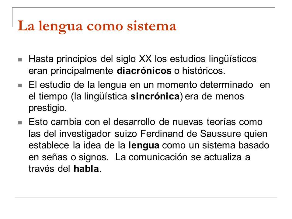 La lengua como sistema Hasta principios del siglo XX los estudios lingüísticos eran principalmente diacrónicos o históricos.