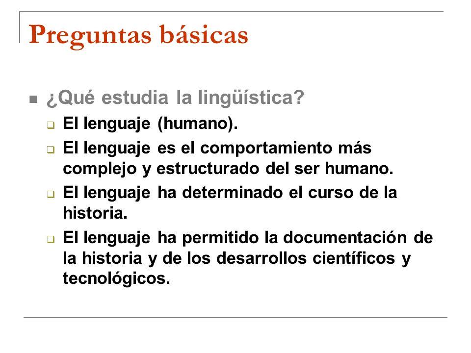 Preguntas básicas ¿Qué estudia la lingüística El lenguaje (humano).