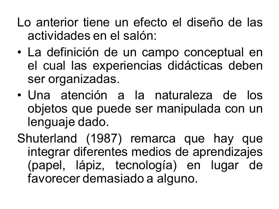 Lo anterior tiene un efecto el diseño de las actividades en el salón: