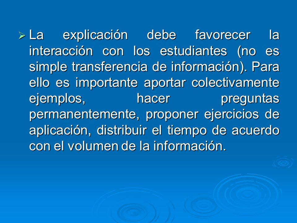 La explicación debe favorecer la interacción con los estudiantes (no es simple transferencia de información).