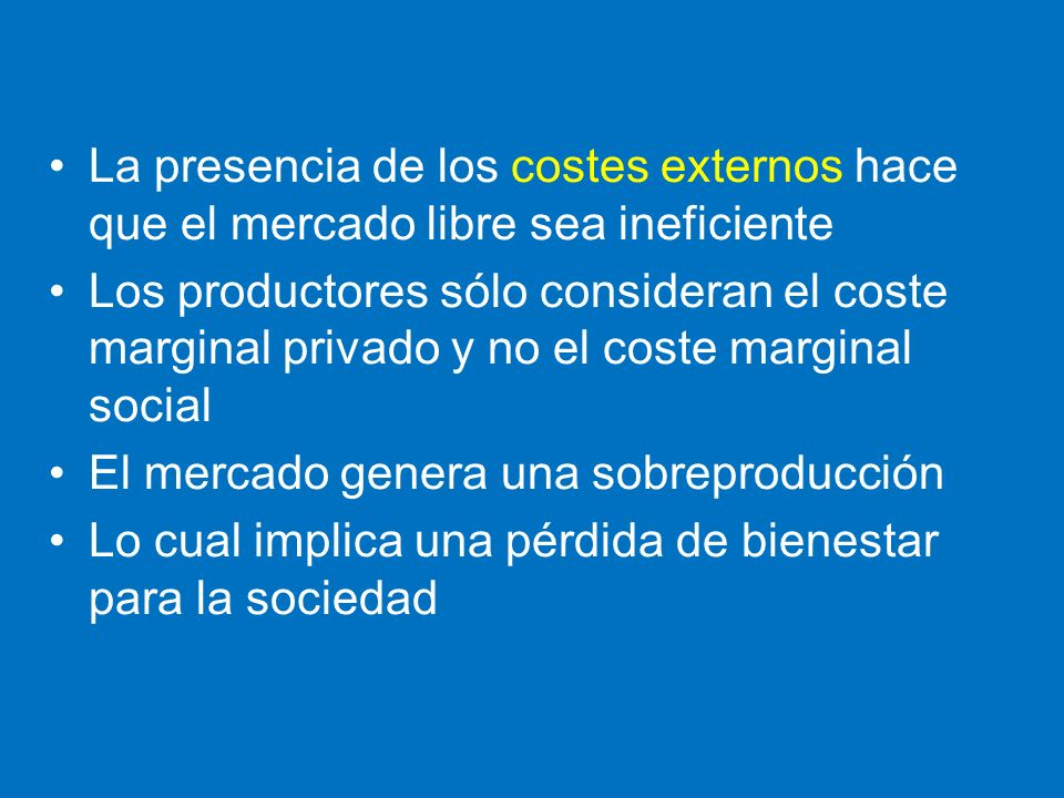 La presencia de los costes externos hace que el mercado libre sea ineficiente