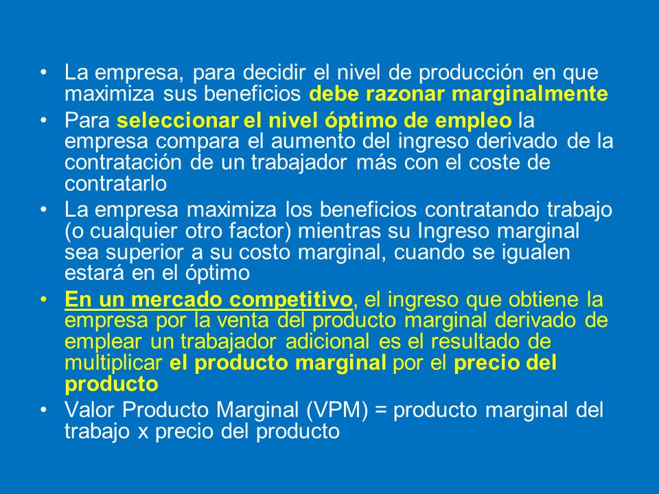 La empresa, para decidir el nivel de producción en que maximiza sus beneficios debe razonar marginalmente