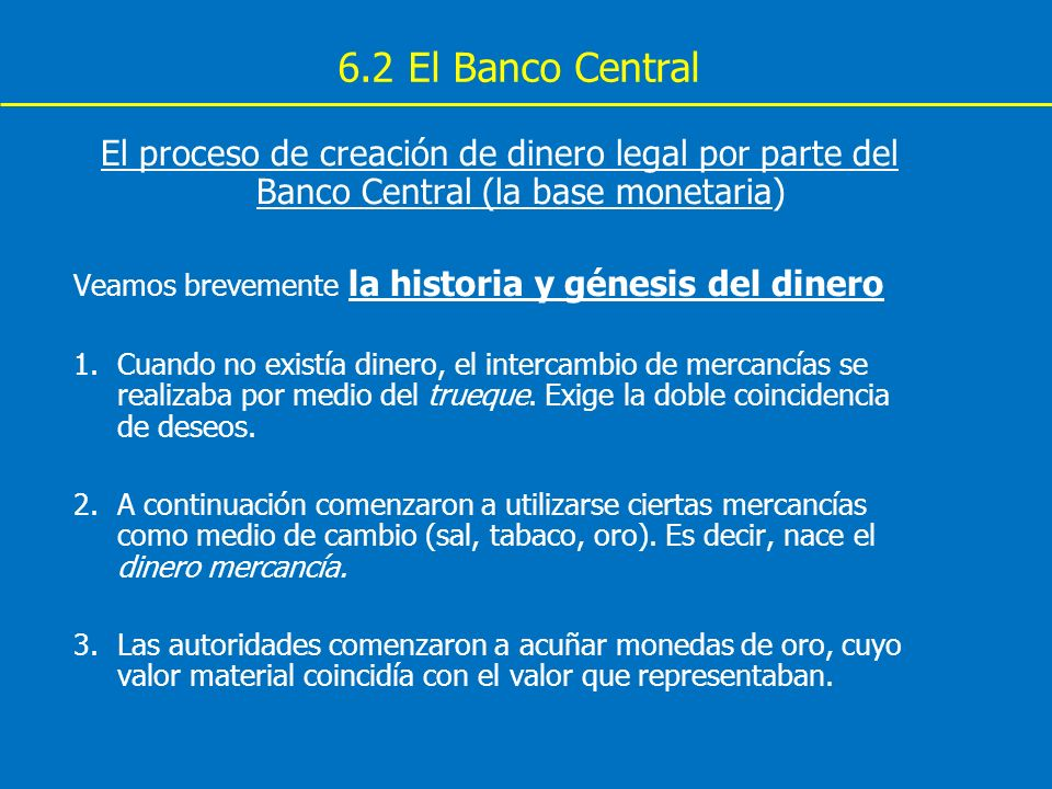 6.2 El Banco Central El proceso de creación de dinero legal por parte del Banco Central (la base monetaria)
