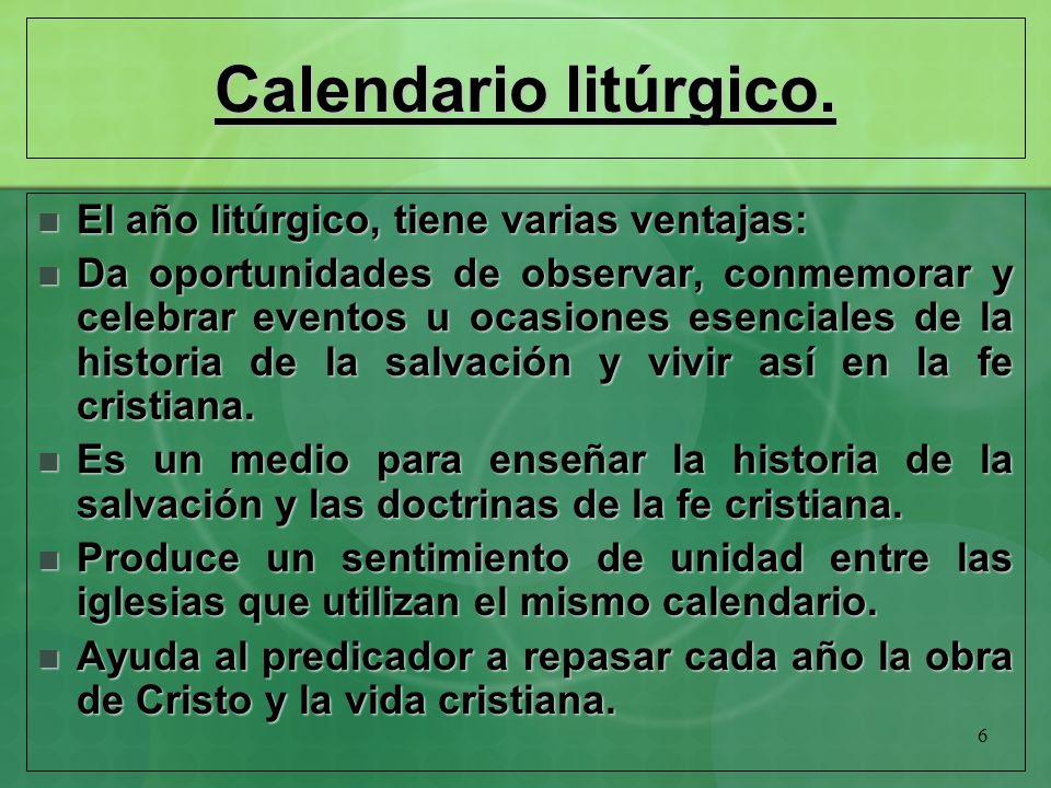 Calendario litúrgico. El año litúrgico, tiene varias ventajas: