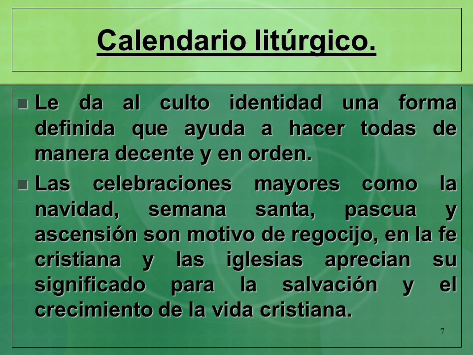 Calendario litúrgico. Le da al culto identidad una forma definida que ayuda a hacer todas de manera decente y en orden.