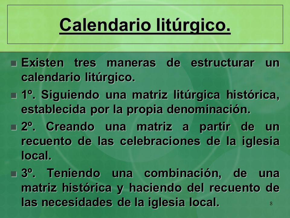 Calendario litúrgico. Existen tres maneras de estructurar un calendario litúrgico.