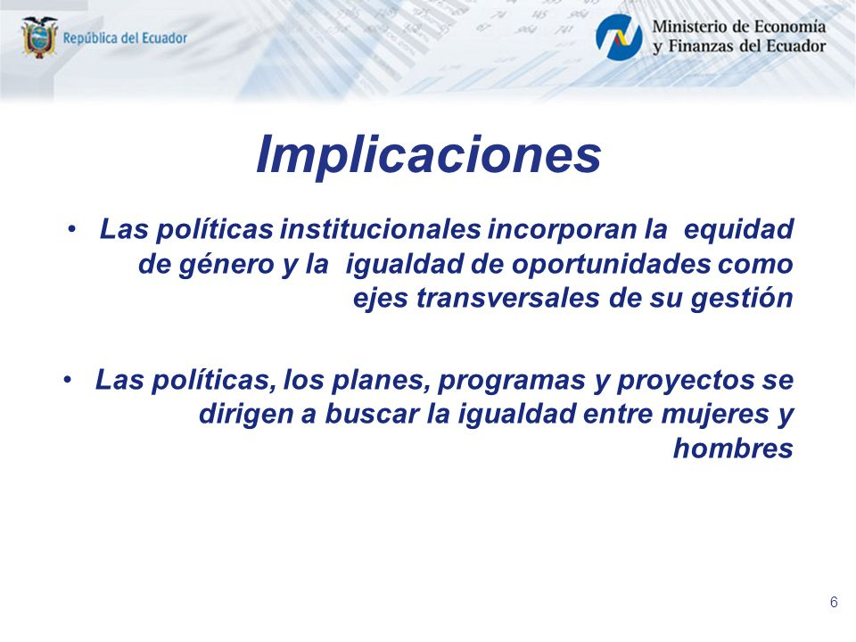 Implicaciones Las políticas institucionales incorporan la equidad de género y la igualdad de oportunidades como ejes transversales de su gestión.