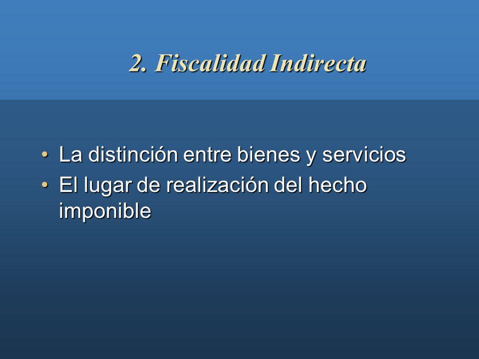 2. Fiscalidad Indirecta La distinción entre bienes y servicios