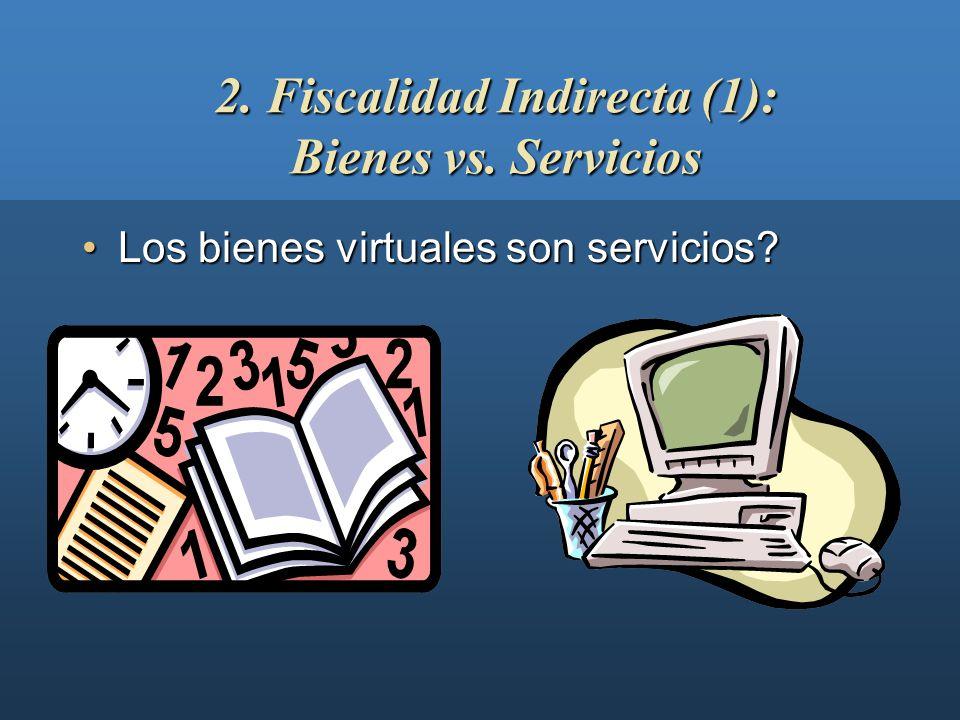 2. Fiscalidad Indirecta (1): Bienes vs. Servicios