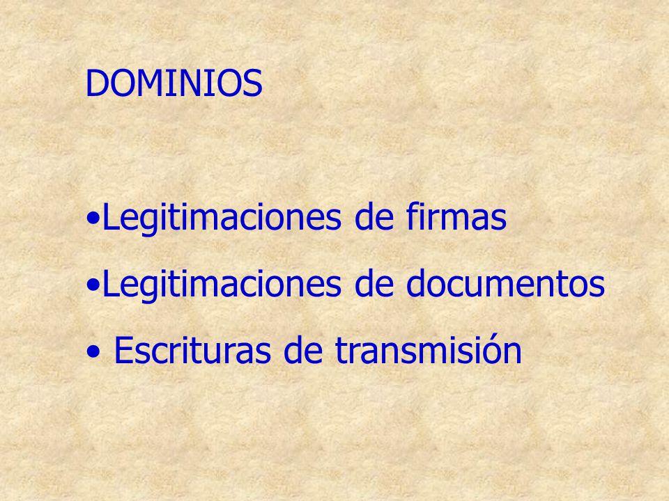 DOMINIOS Legitimaciones de firmas Legitimaciones de documentos Escrituras de transmisión