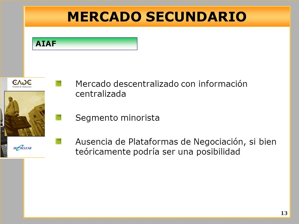 MERCADO SECUNDARIO AIAF. Mercado descentralizado con información centralizada. Segmento minorista.