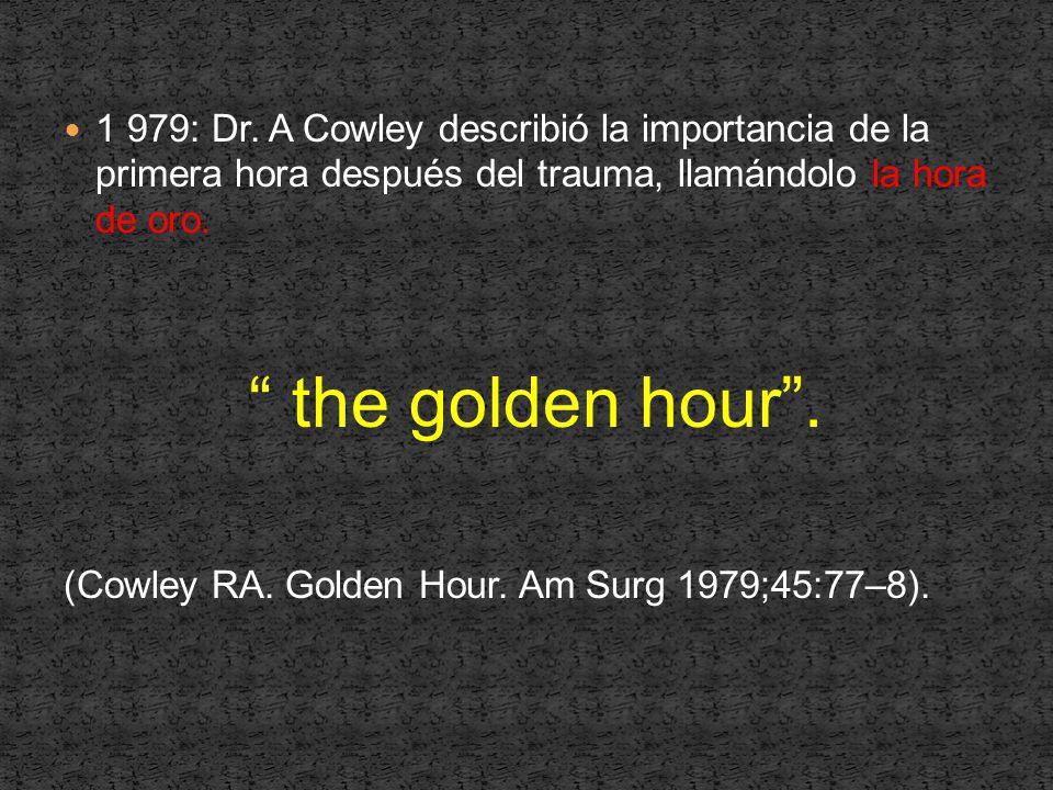 1 979: Dr. A Cowley describió la importancia de la primera hora después del trauma, llamándolo la hora de oro.